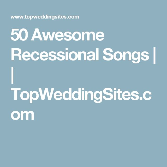 1000+ Ideas About Recessional Songs On Pinterest