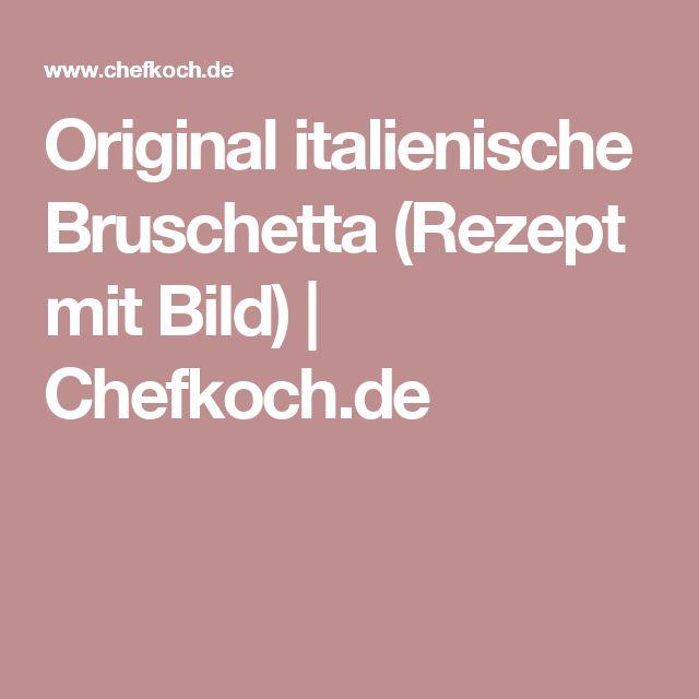 Original italienische Bruschetta (Rezept mit Bild) | Chefkoch.de
