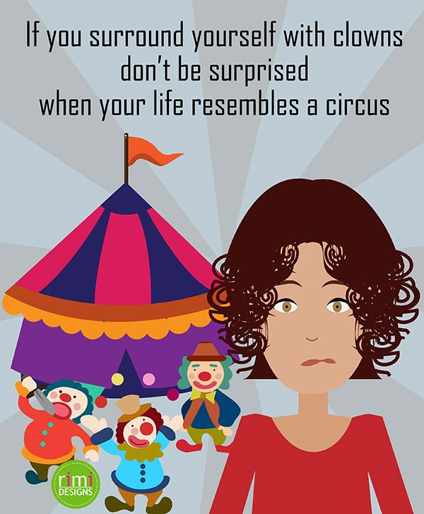 If you surround yourself with clowns don't be surprised when your life resembles a circus | Rimidesigns