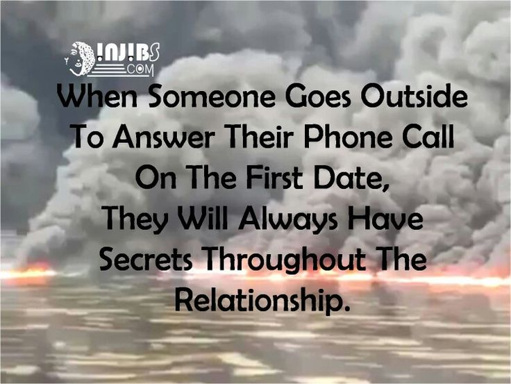 Injibs quotes WHEN SOMEONE GOES OUTSIDE TO ANSWER THEIR PHONE CALL ON THE FIRST DATE  THEY WILL ALWAYS HAVE SECRETS THROUGHOUT THE RELATIONSHIP
