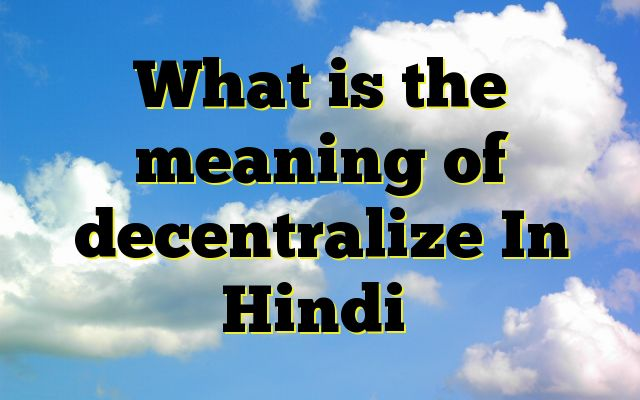 What is the meaning of decentralize In Hindi http://www.englishinhindi.com/meaning-decentralize-hindi/?What+is+the+meaning+of+decentralize+In+Hindi  Meaning of decentralize in Hindi SYNONYMS AND OTHER WORDS FOR decentralize विकेन्द्रित करना→decentralize स्थानिक प्रबंध का अधिकार देना→decentralize विकेंद्रित करना→Decentralize Definition of decentralize Definition