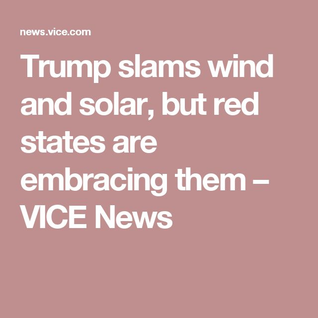 Trump slams wind and solar, but red states are embracing them – VICE News
