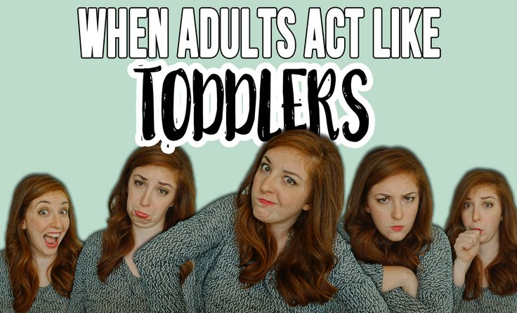 When Adults Act Like Toddlers