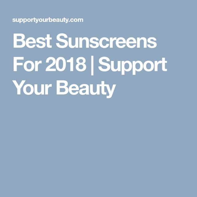 Best Sunscreens For 2018 | Support Your Beauty