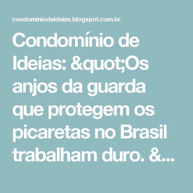 """Condomínio de Ideias: """"Os anjos da guarda que protegem os picaretas no Brasil trabalham duro. """""""