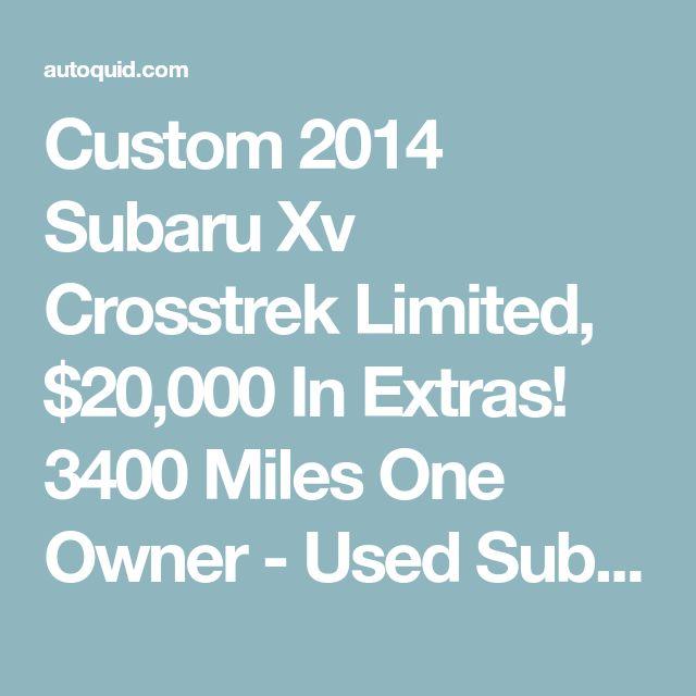 Custom 2014 Subaru Xv Crosstrek Limited, $20,000 In Extras! 3400 Miles One Owner - Used Subaru Xv Crossteck for sale in Cedar Rapids, Iowa | autoquid.com