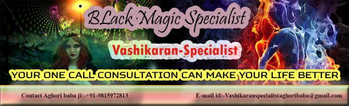 Vashikaran Specialist Astrologer: LOVE PROBLEM SOLUTION BY BLACK MAGIC SPECIALIST