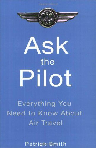 Ask the Pilot: Everything You Need to Know About Air Travel by Patrick Smith. $11.68. Reading level: Ages 18 and up. Author: Patrick Smith. Publisher: Riverhead Trade (June 1, 2004)