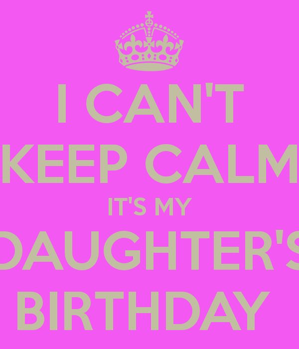 I CAN'T KEEP CALM IT'S MY DAUGHTER'S BIRTHDAY