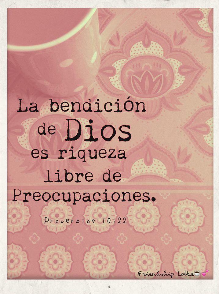 Proverbios 10:22 La bendición de Jehová es la que enriquece, Y no añade tristeza con ella.