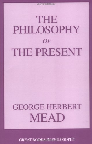 Philosophy of the Present (Great Books in Philosophy) by George Herbert Mead, http://www.amazon.co.uk/dp/1573929484/ref=cm_sw_r_pi_dp_9Excrb0EHF9FB