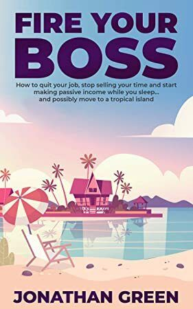 EPub Fire Your Boss: How to quit your job, stop selling your time and start making passive income wh