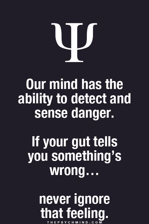 Our mind has the ability to detect and sense danger. If your gut tells you something is wrong .. never ignore that feeling. Psychology Facts : Instincts