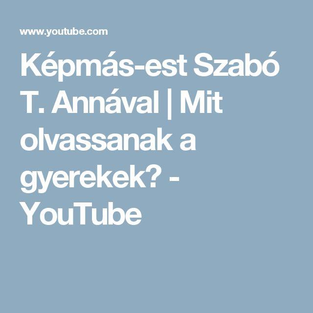 Képmás-est Szabó T. Annával | Mit olvassanak a gyerekek? - YouTube