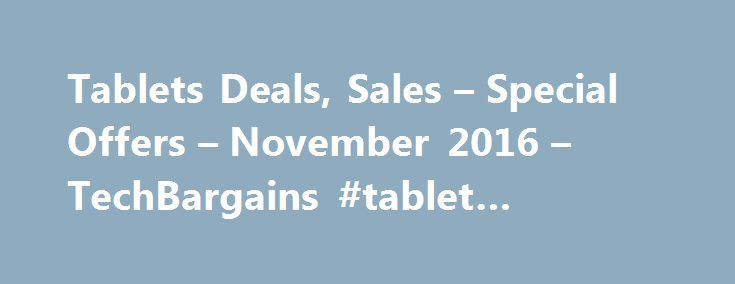 "Tablets Deals, Sales – Special Offers – November 2016 – TechBargains #tablet #notebook http://tablet.remmont.com/tablets-deals-sales-special-offers-november-2016-techbargains-tablet-notebook/  Tablets Below are a ""short"" list of what our users think are our hottest deals. To see ALL of the lowest prices we've found from Amazon, click here . Cameras Camcorders GoPro HERO 4 Session Kit w/ The Handler 16GB MicroSD Card $179 Tools Home Improvement Deals: Cyber Week Discount on Porter-Cable…"