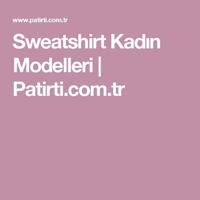 Sweatshirt Kadın Modelleri   Patirti.com.tr
