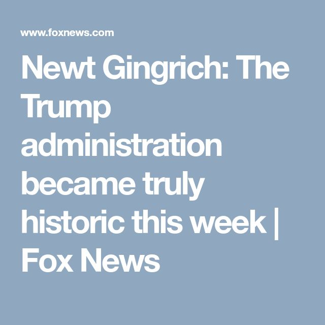 Newt Gingrich: The Trump administration became truly historic this week | Fox News