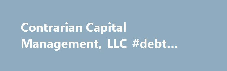 Contrarian Capital Management, LLC #debt #relief #assistance http://debt.nef2.com/contrarian-capital-management-llc-debt-relief-assistance/  #distressed debt investing # Experts in distressed securities Established in 1995 by Jon Bauer, Janice Stanton and Gil Tenzer, Contrarian is a distressed investing specialist with one of the most stable portfolio management teams in the industry. Jon Janice have been managing portfolios of distressed securities together since 1986 (joined by Gil in…