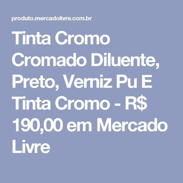 Tinta Cromo Cromado Diluente, Preto, Verniz Pu E Tinta Cromo - R$ 190,00 em Mercado Livre