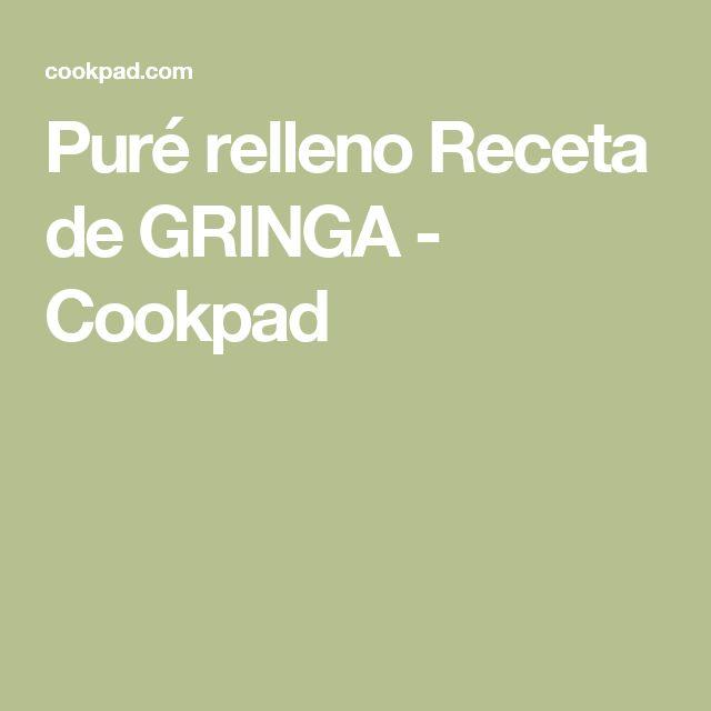 Puré relleno  Receta de GRINGA - Cookpad