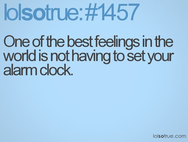 true: Alarm Clocks, Quotes, Stuff, Lol So True, Funny Pictures, Videos Games, The Weekend, Lolsotrue, True Stories
