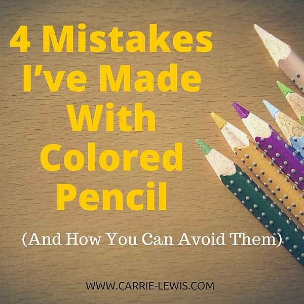 4 Mistakes I've Made with Colored Pencil