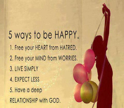 5 ways to stay happy  GOD  EXPECT  SIMPLE  WORRIES  Hatred  For more quotes visit www.searchquotes.com
