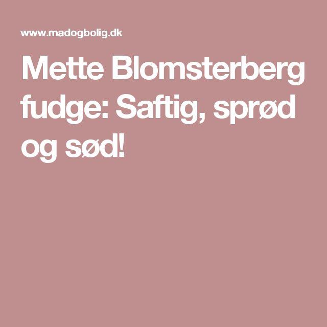 Mette Blomsterberg fudge: Saftig, sprød og sød!