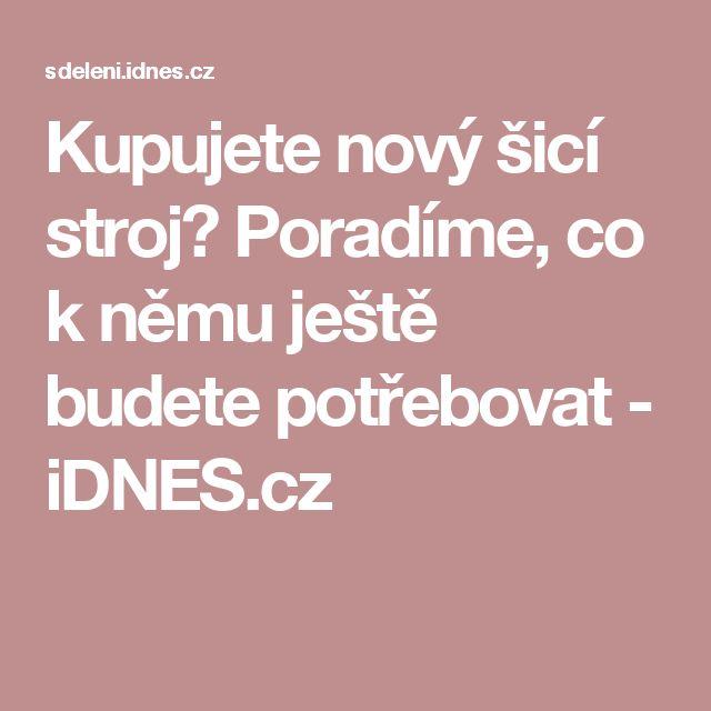 Kupujete nový šicí stroj? Poradíme, co k němu ještě budete potřebovat - iDNES.cz