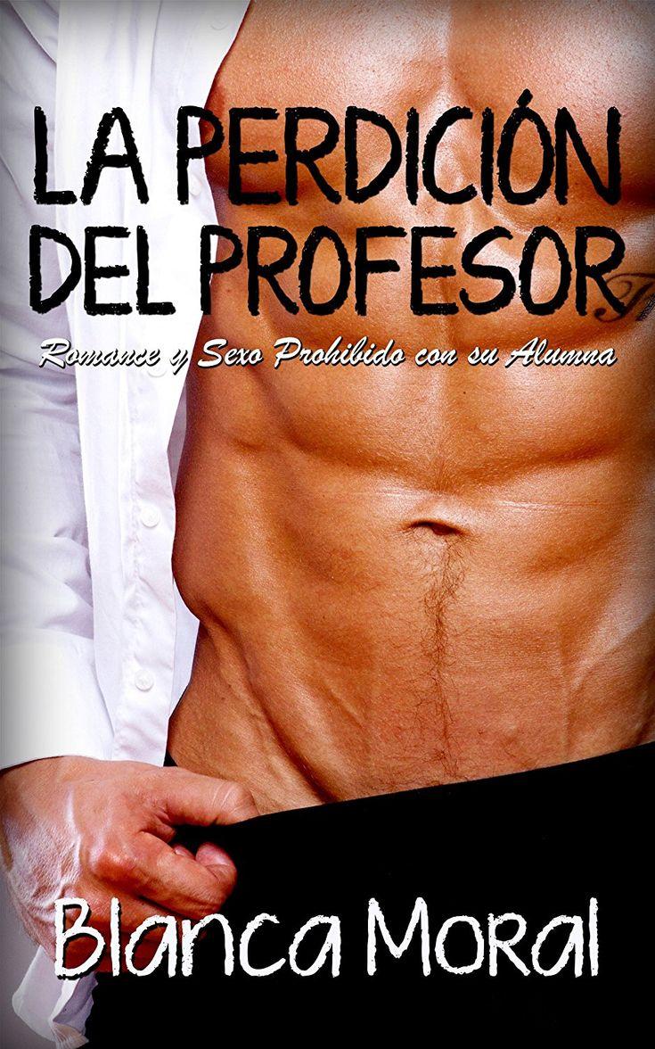 La Perdición del Profesor: Romance y Sexo Prohibido con su Alumna (Novela Romántica y Erótica) eBook: Blanca Moral: Amazon.es: Tienda Kindle