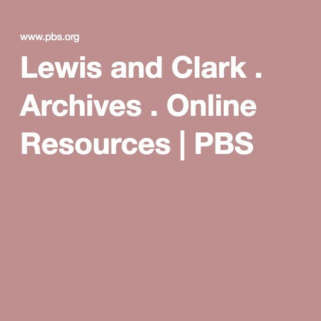 lewis and clark archives online resources pbs
