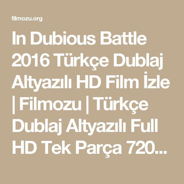 In Dubious Battle 2016 Türkçe Dublaj Altyazılı HD Film İzle | Filmozu | Türkçe Dublaj Altyazılı Full HD Tek Parça 720p Film İzle