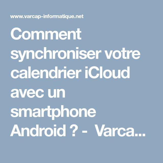 Comment synchroniser votre calendrier iCloud avec un smartphone Android ? - Varcap Informatique