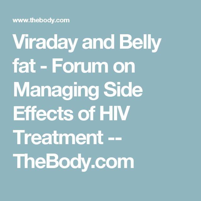 Viraday and Belly fat  - Forum on Managing Side Effects of HIV Treatment -- TheBody.com