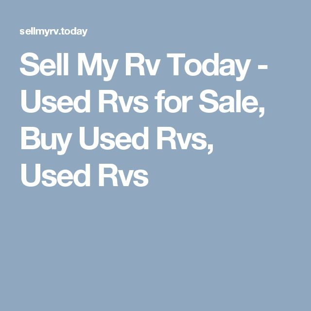 Sell My Rv Today - Used Rvs for Sale, Buy Used Rvs, Used Rvs