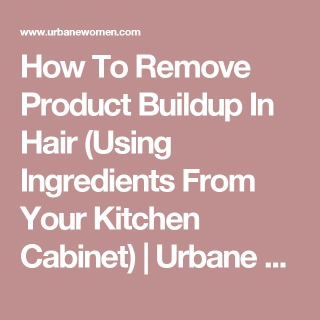 How To Remove Product Buildup In Hair (Using Ingredients From Your Kitchen Cabinet) | Urbane Women