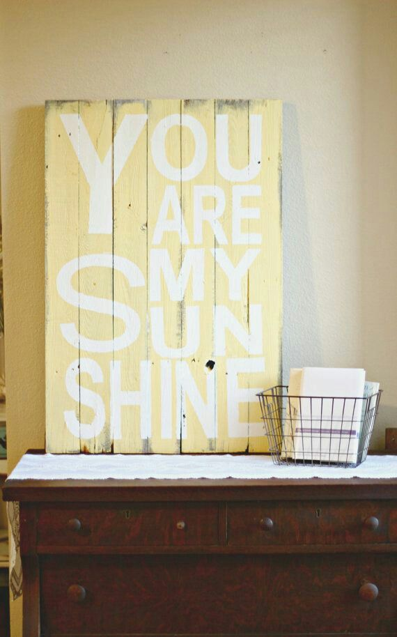 25 best you are my sunshine images on Pinterest | Pinterest pallets ...