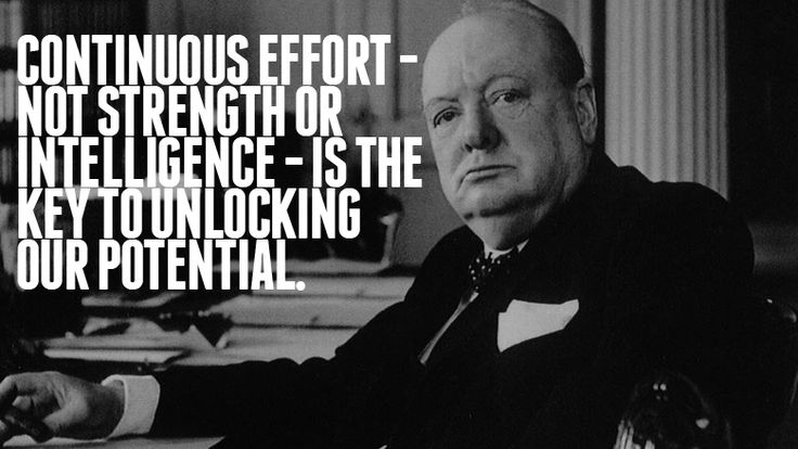 Winston Churchill is one of my personal heroes. He was not a perfect man, but he was a great man because he was a good man who did great things. I believe the quote in this image, with all my heart.