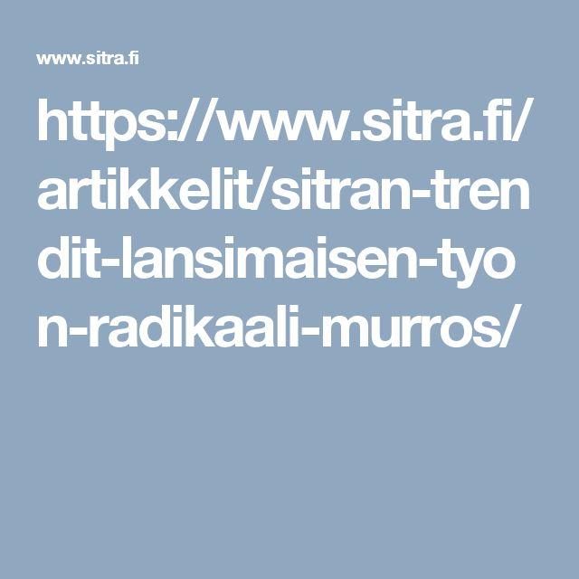 https://www.sitra.fi/artikkelit/sitran-trendit-lansimaisen-tyon-radikaali-murros/  Uudet työpaikat syntyvät matalapalkka-aloille, keskiluokan palvelu- ja asiantuntijatehtävät katoavat.   Yhä useamman on itse keksittävä ja myytävä työnsä. Syntyy kimppafirmoja, työtiloja ja verkostoja.   Motivaatiolla, taitojen yhdistämisellä ja yhteistyökyvyillä on suurempi merkitys työelämässä.  Tulevaisuudessa jako intohimotyöntekijöihin, aktivisteihin ja niihin, jotka jäävät turbulentin työelämän armoille.