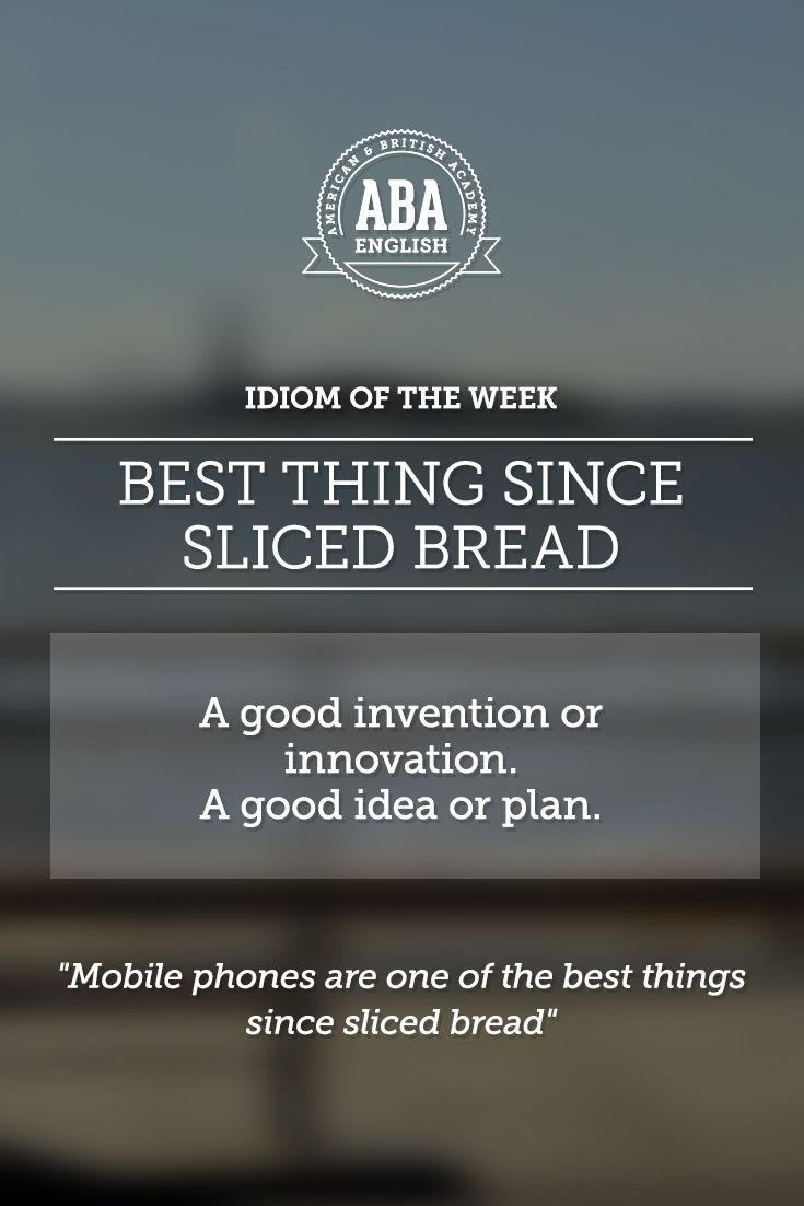 "English #idiom ""Best thing since sliced bread"" is referred to a good invention or innovation; a good idea or plan. - Repinned by Chesapeake College Adult Ed. We offer free classes on the Eastern Shore of MD to help you earn your GED - H.S. Diploma or Learn English (ESL) . For GED classes contact Danielle Thomas 410-829-6043 dthomas@chesapeake.edu For ESL classes contact Karen Luceti - 410-443-1163 Kluceti@chesapeake.edu . www.chesapeake.edu"