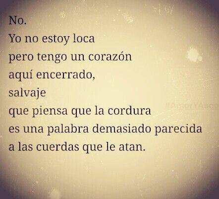 No.  Yo no estoy loca.
