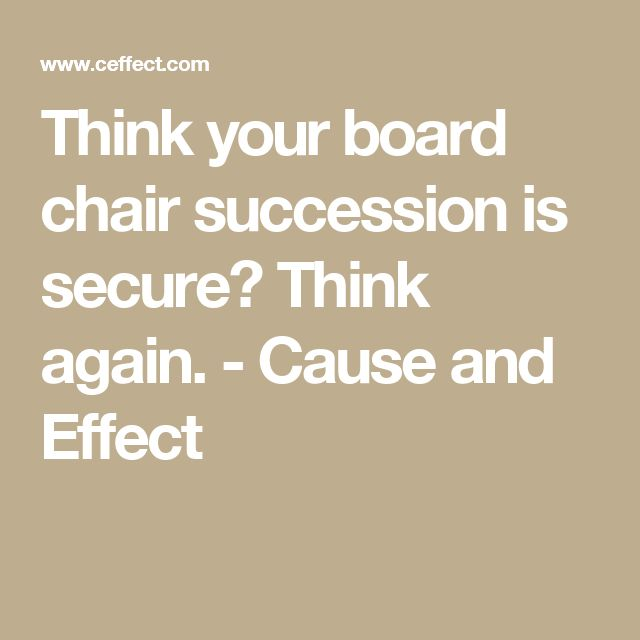 Think your board chair succession is secure? Think again. - Cause and Effect