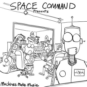 Machines Make Music, by Space Command