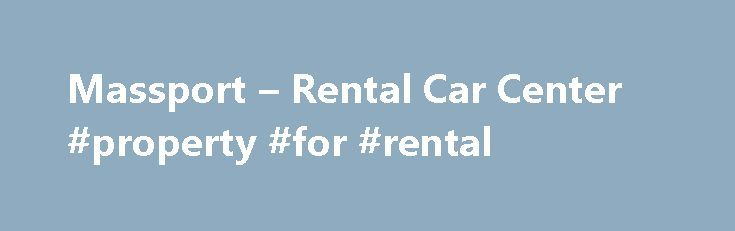 Massport – Rental Car Center #property #for #rental http://south-africa.remmont.com/massport-rental-car-center-property-for-rental/  #car rental car # Rental Car Center All rental car companies serving Boston Logan now operate out of our consolidated Rental Car Center (RCC). 15 Transportation Way East Boston, MA 02128 Buses serving Airport Station, airport terminals and the RCC generally run every 5-6 minutes.  Look for the blue-and-white shuttle buses at curbside on the lower level of each…