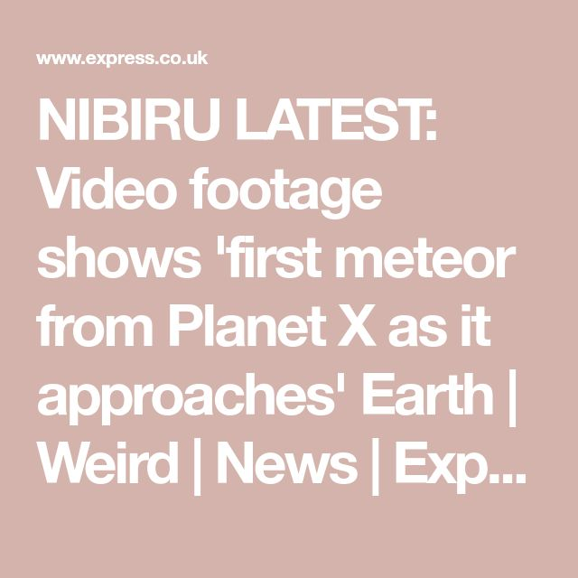 NIBIRU LATEST: Video footage shows 'first meteor from Planet X as it approaches' Earth  | Weird | News | Express.co.uk