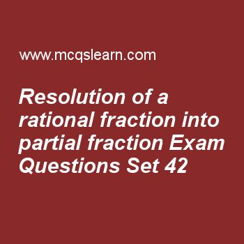 Practice test on resolution of a rational fraction into partial fraction, college math quiz 42 online. Free math MCQsquestions and answers to learn resolution of a rational fraction into partial fraction test with answers. Practice online quiz to test knowledge on resolution of a rational fraction into partial fraction, when q(x) has repeated linear factors, arithmetic progression, domains and ranges, trigonometric ratios of allied angles worksheets. Free resolution of a rational fraction…