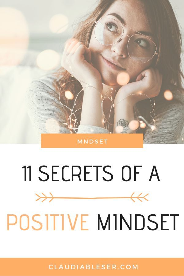 11 Secrets Of A Positive Mindset Positive Mindset How To Become