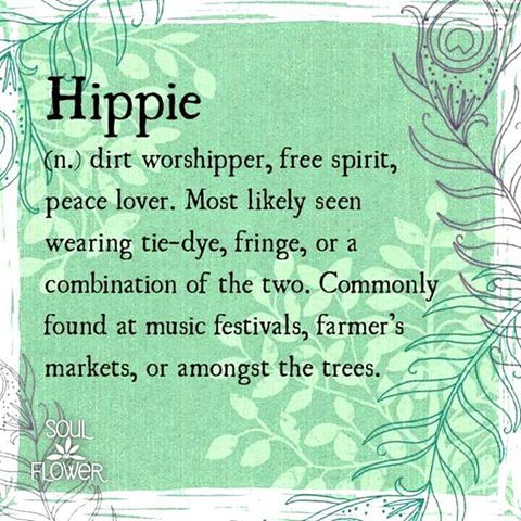 Alow me to say that I ám hippie, but do not wear tie-dye clothing, that the amount of fringe clothing is not that much. Plus that I am found on more places than these three. And I do love nature, but I am not 'praying' to it. Plants die when I take care of them. - piss of with those predujices!