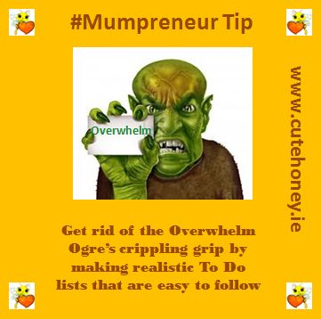 Get rid of the Overwhelm Ogre's crippling grip by making realistic To Do lists that are easy to follow. www.mumpreneursupportnetwork.com