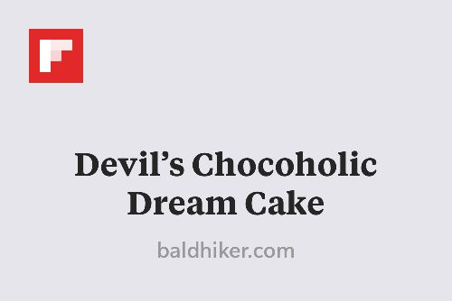 Devil's Chocoholic Dream Cake http://flip.it/80LxG
